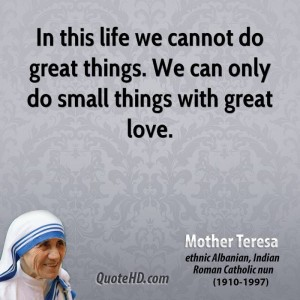 mother-teresa-quote-in-this-life-we-cannot-do-great-things-we-can-only-do-small