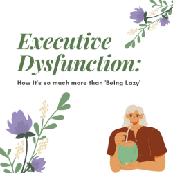 Executive Dysfunction- How It's So Much More than 'Being Lazy'