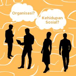 Organisasi dan Kehidupan Sosial
